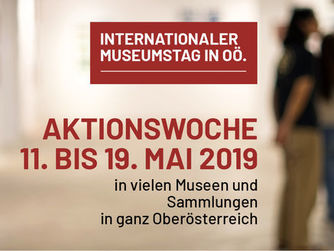 Banner Aktionswoche INTERNATIONALER MUSEUMSTAG IN OÖ. 11. bis 19. MAI 2019