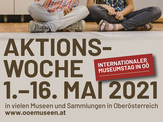 Sujet hoch | Aktionswoche INTERNATIONALER MUSEUMSTAG IN OÖ. 1. bis 16. Mai 2021